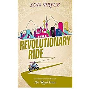 Revolutionary Ride: On the Road in Search of the Real Iran: Lois Pryce