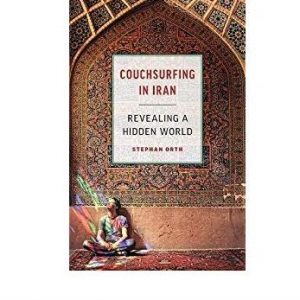 Couchsurfing in Iran: Revealing a Hidden World: Stephan Orth